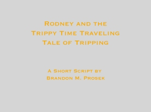 Rodney and the Trippy Time Traveling Tale of Tripping
