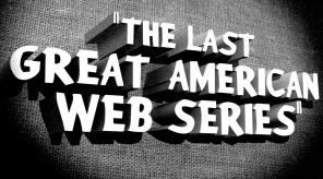 The Last Great American Web Series