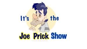The Joe Prick show